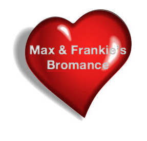 Max & Frankie's Bromance and S.H.I.T